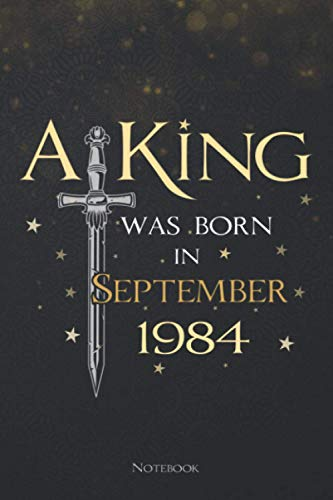 A King Was Born In September 1984 Lined Notebook Journal: Daily, Menu, To Do List, 114 Pages, Planning, Teacher, Meeting, 6x9 inch