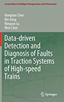 Data-driven Detection and Diagnosis of Faults in Traction Systems of High-speed Trains (Lecture Notes in Intelligent Transportation and Infrastructure)