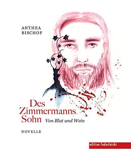 Des Zimmermanns Sohn: Von Blut und Wein