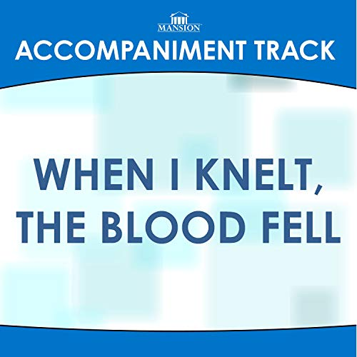 When I Knelt, The Blood Fell (High Key F-F#-G Without Background Vocals)