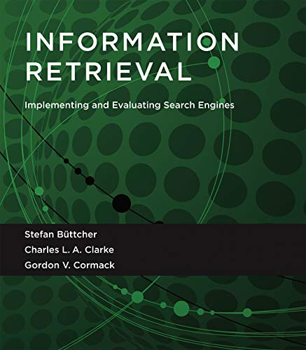 Information Retrieval: Implementing and Evaluating Search Engines (The MIT Press)