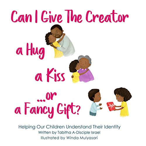 Can I Give the Creator a Hug, a Kiss, or Fancy Gift? Audiobook By Tabitha A-Disciple Israel cover art