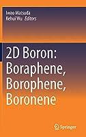 2D Boron: Boraphene, Borophene, Boronene