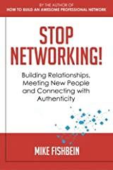 Stop Networking! Relationship Building, Meeting New People and Connecting with Authenticity Paperback