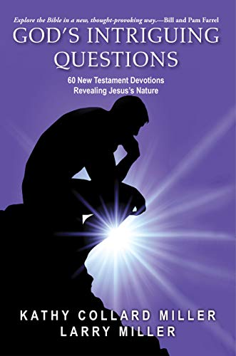 God's Intriguing Questions: 60 New Testament Devotions Revealing Jesus's Nature by [Kathy Miller, Larry Miller]