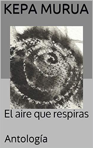 El aire que respiras: Antología