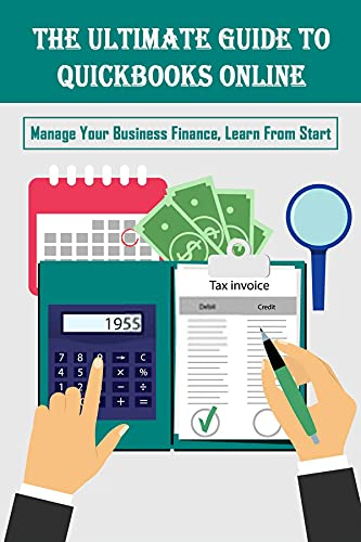 The Ultimate Guide To Quickbooks Online: Manage Your Business Finance, Learn From Start: Proper Bookkeeping And Accounting Processes (English Edition)
