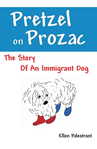 Pretzel on Prozac: The Story of an Immigrant Dog (English Edition)