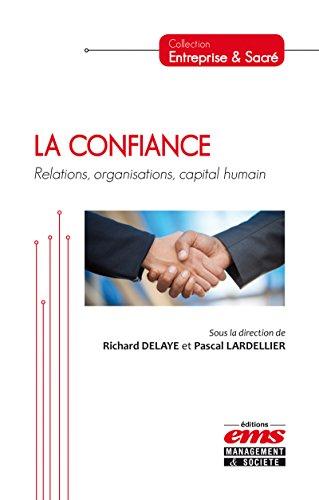 La confiance: Relations, organisations, capital humain (Entreprise & Sacré) (French Edition)