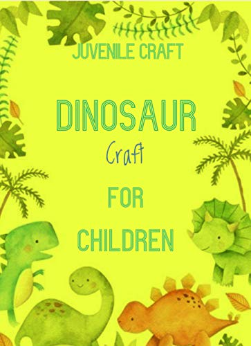 Dinosaur Crafts For Children (English Edition)