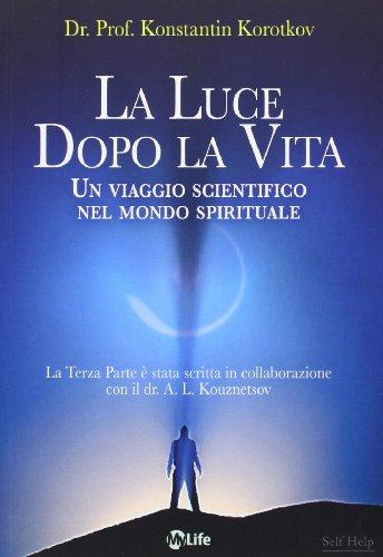 La luce dopo la vita. Un viaggio scientifico nel mondo spirituale