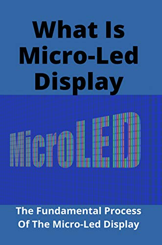 What Is Micro-Led Display: The Fundamental Process Of The Micro-Led Display: Micro Led Display Seminar Report (English Edition)