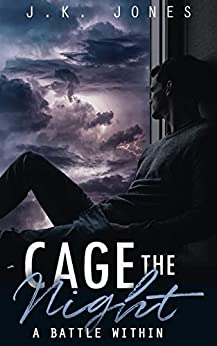 Cage The Night : A Battle Within (Weeps Indigo Book 2) by [J.K. Jones]