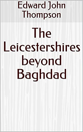 The Leicestershires beyond Baghdad (English Edition)