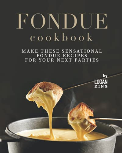 Libro de cocina de fondue: Haz estas sensacionales recetas de fondue para tus próximas fiestas