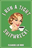 I Run A Tight Shipwreck,  Cleaining Log Book: Green Coffee Drinking Girl Retro themed cover.  House ...