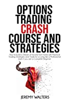 Option Trading Crash Course And Strategies: How to build a Stream of Income from Home with Practical Trading Strategies and Trade for a Living like a Professional even if you are a Complete Beginner