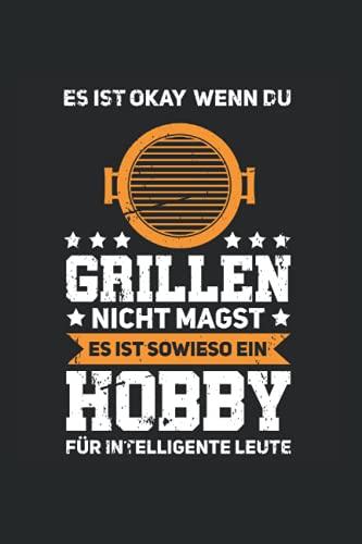 Es ist okay wenn du Grillen nicht magst Es ist sowieso ein Hobby für intelligente Leute: Grillen & Bier Notizbuch 6