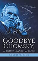 Goodbye Chomsky, and Other Essays on Language