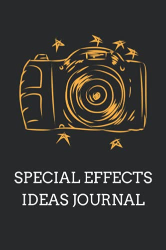 Special Effects Ideas Journal: Blank Ideas Notebook For A Photographer, Videographer, Filmmaker, Movie Maker, Creating Special Effects, Animations, Graphics, etc.