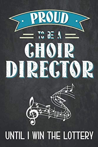 Proud to be a choir director until i win the lottery: Choir director notebook or journal, funny choir director gifts for men and women