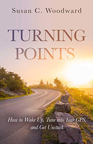 TURNING POINTS: How to Wake Up, Tune into Your GPS, and Get Unstuck (English Edition)