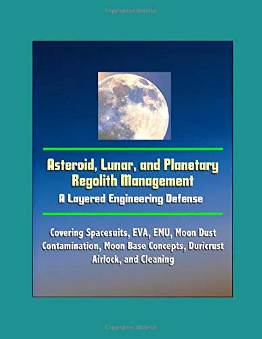 平和的シーズン予見するAsteroid, Lunar, and Planetary Regolith Management - A Layered Engineering Defense - Covering Spacesuits, EVA, EMU, Moon Dust Contamination, Moon Base Concepts, Duricrust, Airlock, and Cleaning