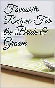 Favourite Recipes For the Bride & Groom