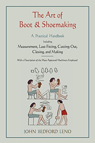 Leno, J: Art of Boot and Shoemaking: A Practical Handbook Including Measurement, Last-Fitting, Cutting-Out, Closing, and Making