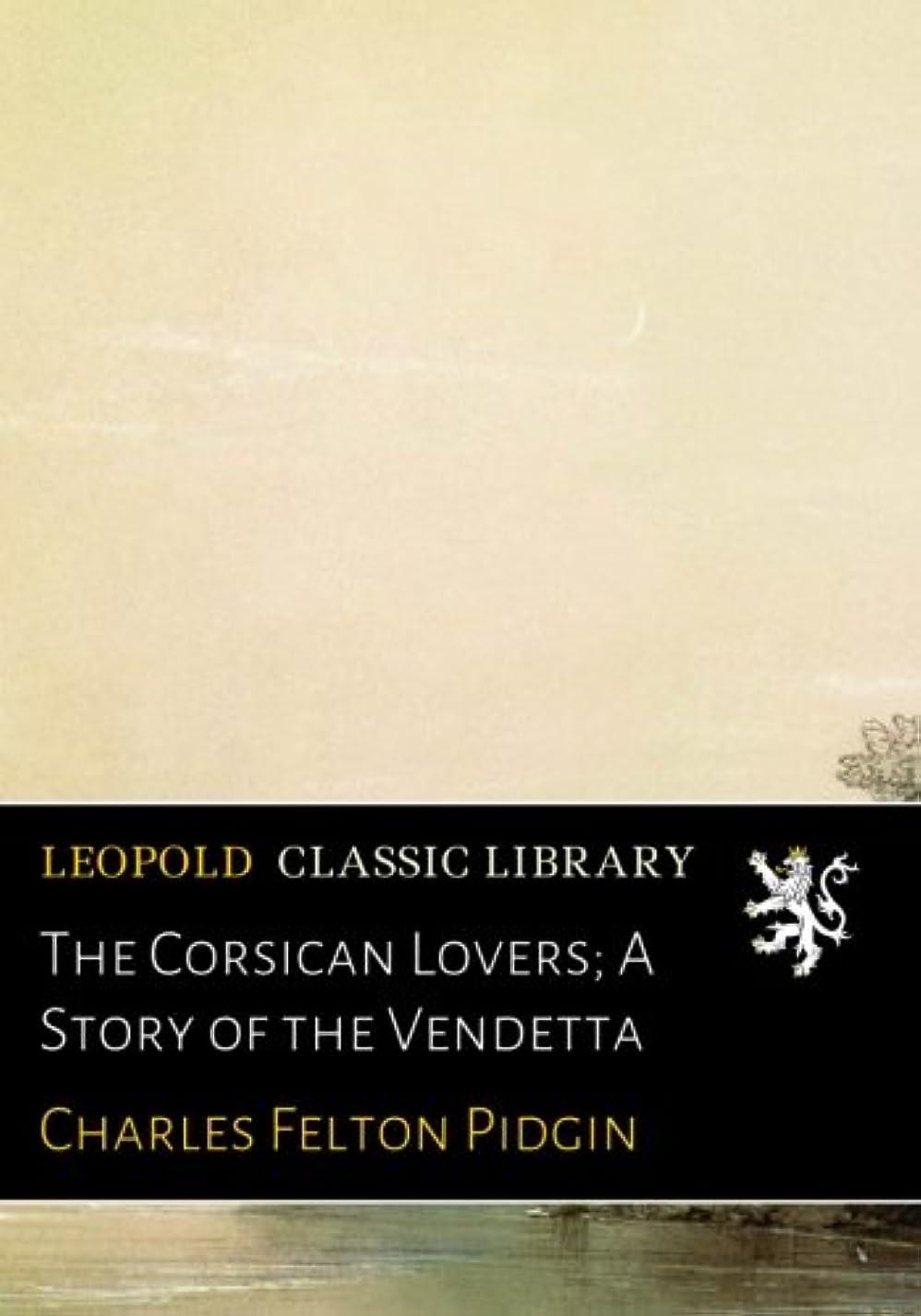 赤ちゃん細菌賛辞The Corsican Lovers; A Story of the Vendetta