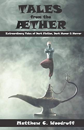 TALES from the AETHER: Extraodinary Tales of Dark Fiction, Dark Humor and Horror