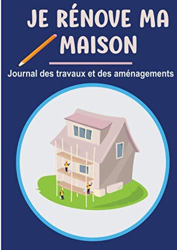 Je rénove ma maison - Journal des travaux et des aménagements: Notez les travaux de rénovation de votre maison - Annuaire des prestataires - ... la maison - Cadeau Pendaison de crémaillère