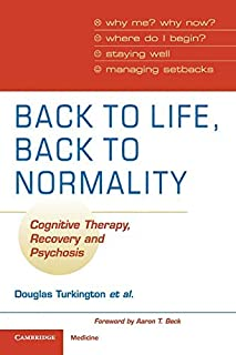 Back to Life, Back to Normality: Cognitive Therapy, Recovery and Psychosis by Douglas Turkington David Kingdon Shanaya Rat...