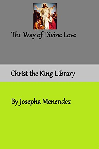 The Way of Divine Love: or The Message of the Sacred Heart to the World and a Short Biography of His Messenger Sister Josepha Menendez