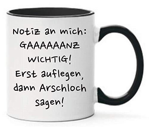 Farbwuselei Tasse Notiz am mich: Gaaaaaaaanz wichtig! Erst auflegen, dann Arschloch sagen! Geschenk lustig Witzig Schwarz beidseitig bedruckt