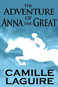 [Camille LaGuire]のThe Adventure of Anna the Great (English Edition)
