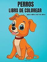 Perros Libro de Colorear para niños de 4-8 años: Adorable libro para colorear con perros y cachorros para niñas y niños - 50 divertidos diseños con perros para niños de 4 a 8 años