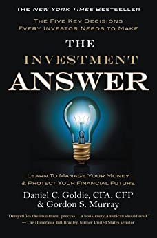 The Investment Answer: Learn to Manage Your Money & Protect Your Financial Future by [Gordon Murray, Daniel C. Goldie]