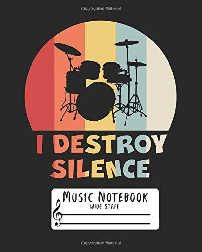 Music Notebook: Wide Staff Paper Manuscript Drummer| Funny Drum Player quote Notation Book I Destroy Silence | 7 Large Staves Per Page | 8'x10' - 110 Pages | Blank Sheet | Boys & Girls Gift