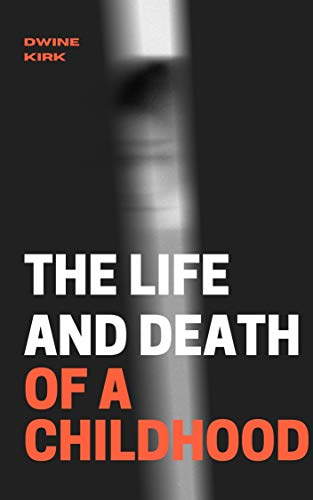 The Life and Death of a childhood (English Edition)