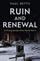 Ruin and Renewal: Civilising Europe After the Second World War