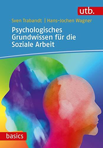 Psychologisches Grundwissen für die Soziale Arbeit (utb basics)