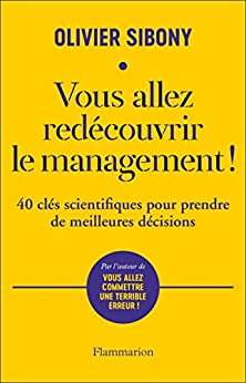 Vous allez redécouvrir le management!: 40 clés scientifiques pour prendre de meilleures décisions (Essais) (French Edition) by [Olivier Sibony]