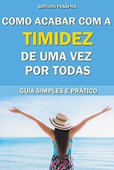 Como acabar com a timidez de uma vez por todas!: Guia Simples e Prático por [Editora PESAFRA, Pedro Santiago]