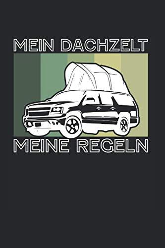 Mein Dachzelt Meine Regeln: Dachzelt Camping & Zelten Notizbuch 6'x9' Camping Fan Geschenk Für Berge & Autodachzelt