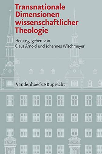 Transnationale Dimensionen wissenschaftlicher Theologie (Veröffentlichungen des Instituts für Europäische Geschichte Mainz 101)