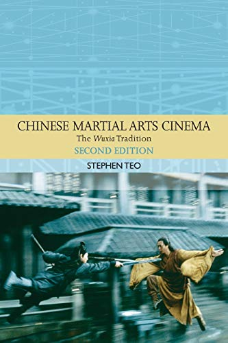 Teo, S: Chinese Martial Arts Cinema: The Wuxia Tradition (Traditions in World Cinema)