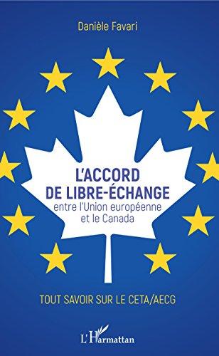 Accord de libre-échange (L'): Entre l'Union européenne et le Canada - Tout savoir sur le CETA/AECG (French Edition)