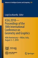 ICGG 2018 - Proceedings of the 18th International Conference on Geometry and Graphics: 40th Anniversary - Milan, Italy, August 3-7, 2018 (Advances in Intelligent Systems and Computing, 809)