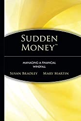 Sudden Money: Managing A Financial Windfall by Susan Bradley and Mary Martin